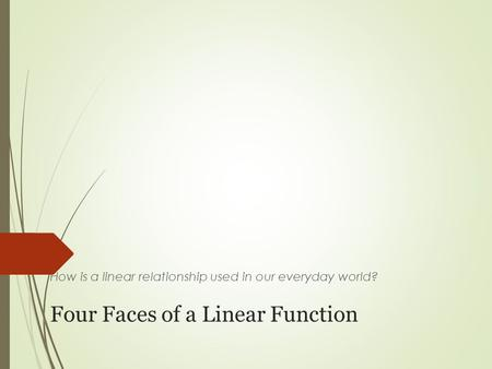 Four Faces of a Linear Function How is a linear relationship used in our everyday world?