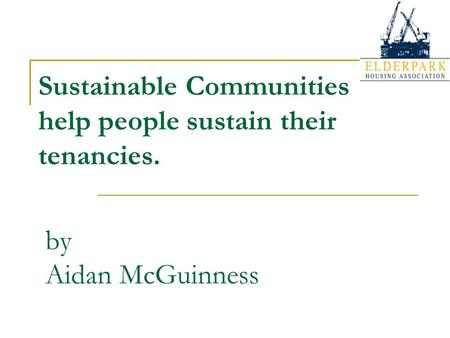 Sustainable Communities help people sustain their tenancies. by Aidan McGuinness.