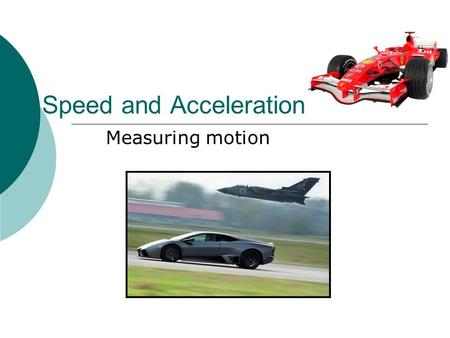 Speed and Acceleration Measuring motion. What Is Motion?  Motion is when an object changes place or position. To properly describe motion, you need to.