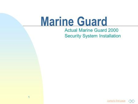 Jump to first page 1 Marine Guard Actual Marine Guard 2000 Security System Installation.