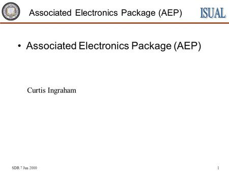 SDR 7 Jun 20001 Associated Electronics Package (AEP) Curtis Ingraham.