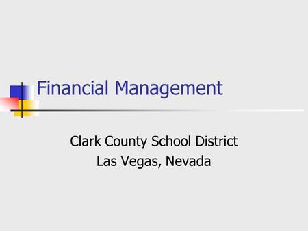 Financial Management Clark County School District Las Vegas, Nevada.