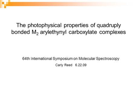 The photophysical properties of quadruply bonded M 2 arylethynyl carboxylate complexes 64th International Symposium on Molecular Spectroscopy Carly Reed.