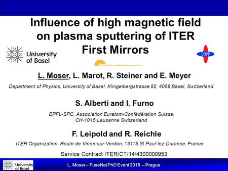 L. Moser – FuseNet PhD Event 2015 – Prague Influence of high magnetic field on plasma sputtering of ITER First Mirrors L. Moser, L. Marot, R. Steiner and.