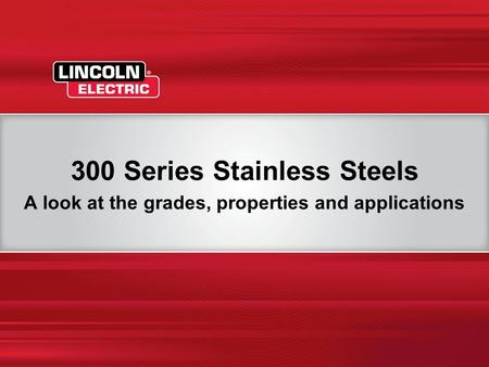 11 300 Series Stainless Steels A look at the grades, properties and applications.
