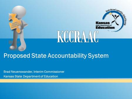 Proposed State Accountability System Brad Neuenswander, Interim Commissioner Kansas State Department of Education.