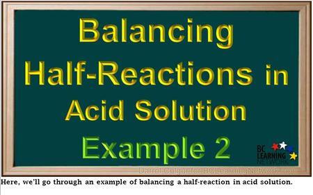 Here, we'll go through an example of balancing a half-reaction in acid solution.