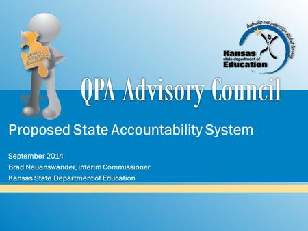 Proposed State Accountability System September 2014 Brad Neuenswander, Interim Commissioner Kansas State Department of Education.