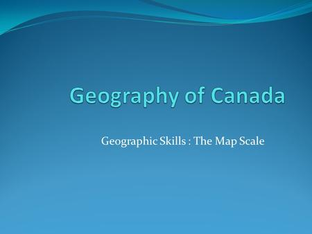 Geographic Skills : The Map Scale. What is a map scale Map scale is a measurement on the map representing the actual distance at the location identified.