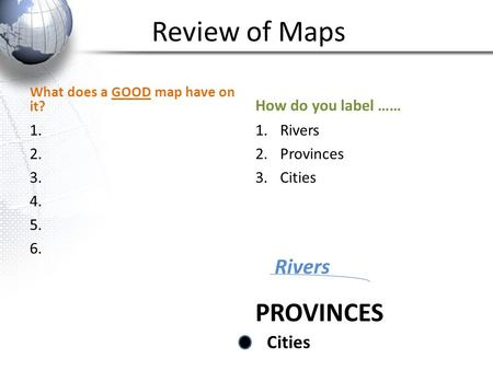 Review of Maps PROVINCES Rivers Cities How do you label ……