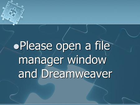 Please open a file manager window and Dreamweaver.