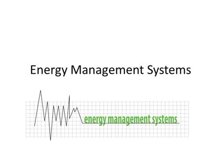 Energy Management Systems. How to reduce your energy bills Negotiate a better supply rate Solve peak demand problems Reduce your energy use Power factor.