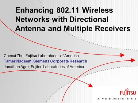 Enhancing 802.11 Wireless Networks with Directional Antenna and Multiple Receivers Chenxi Zhu, Fujitsu Laboratories of America Tamer Nadeem, Siemens Corporate.