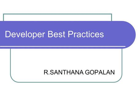 Developer Best Practices R.SANTHANA GOPALAN. Developer Best Practices What is Workspace ? The directory where the developer edit the source files, compile,