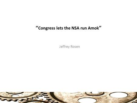 """Congress lets the NSA run Amok"" Jeffrey Rosen. Congress, NSA and President: Congress, NSA and President: Let Courts Deal with It Two NSA programs: 1)"