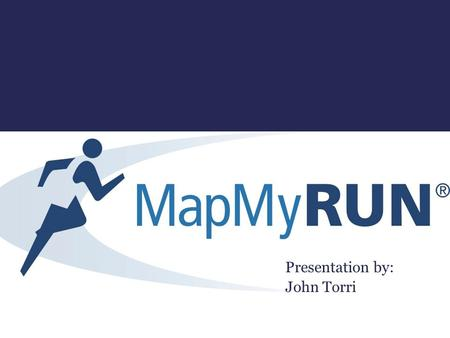 Presentation by: John Torri. What is MapMyRun ? It is an easy to use, fun app MapMyRun keeps track of a runners progress Helps you to reach your goals.