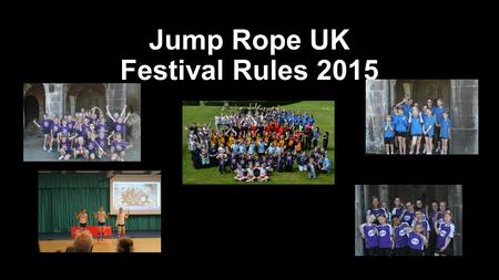 Jump Rope UK Festival Rules 2015. General Rules The Jump Rope UK Festival 2015 will be held at Lilleshall National Sports Centre It will be 24 rd May.
