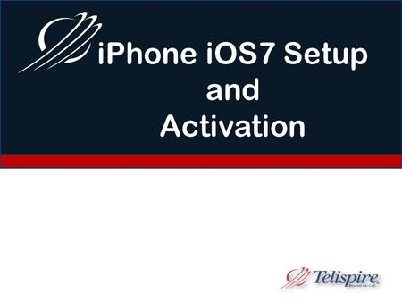 IPhone iOS7 Setup and Activation. Hello When the device is turned on, the first screen you will see is the iPhone Hello screen. On this screen you will.