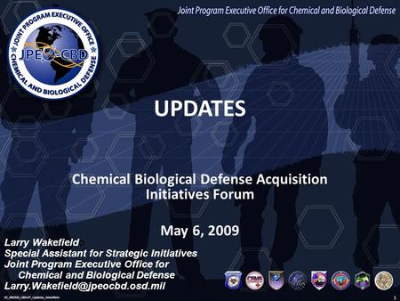 UNCLASSIFIED Joint Program Executive Office for Chemical and Biological Defense UPDATES Chemical Biological Defense Acquisition Initiatives Forum May 6,