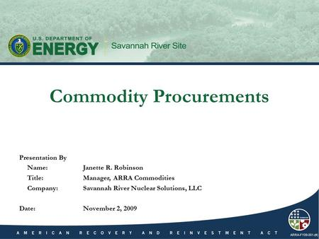 ARRA-FY09-001-(#) Presentation By Name:Janette R. Robinson Title:Manager, ARRA Commodities Company:Savannah River Nuclear Solutions, LLC Date:November.