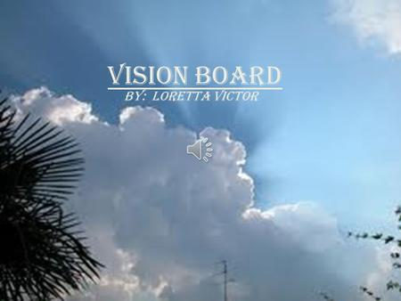 "VISION BOARD BY: LORETTA VICTOR Vision: ""To Be What God Created Me To Be"" But seek ye first the kingdom of God, and his righteousness: and all these."