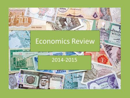 Economics Review 2014-2015. The study of how a society uses its resources to satisfy its wants and needs.
