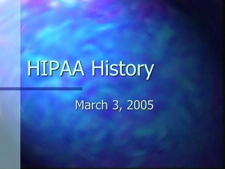 HIPAA History March 3, 2005. HIPAA Ruling Health Insurance Portability Accountability Act Health Insurance Portability Accountability Act Passed by Congress.