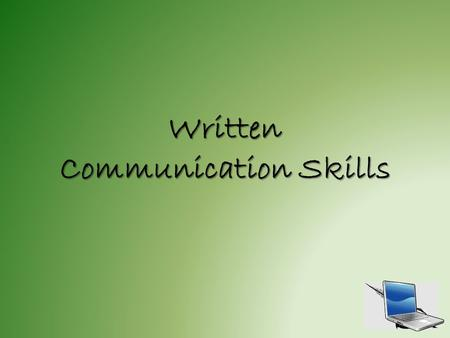 Written Communication Skills. Objectives 2.31Recognize elements of written and electronic communication (spelling, grammar, formatting, and confidentiality)