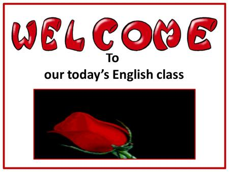To our today's English class PRESENTED BY MD.FORHAD HOSSAIN, M.A-English, National University, Assistant Teacher( English) Louhajang Girls' Pilot High.