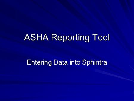 ASHA Reporting Tool Entering Data into Sphintra. Have your filled out paper ART form ready.