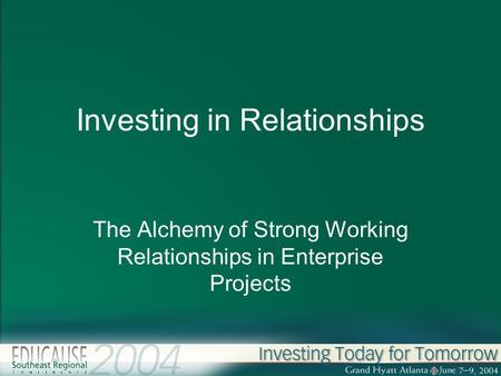 Investing in Relationships The Alchemy of Strong Working Relationships in Enterprise Projects.