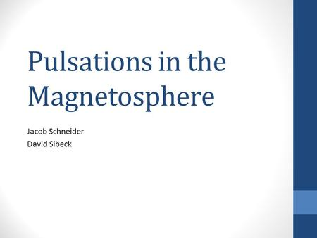 Pulsations in the Magnetosphere Jacob Schneider David Sibeck.