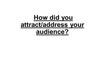 How did you attract/address your audience?. Social Networking We attracted our audience by setting up a Facebook page and twitter account, we then released.