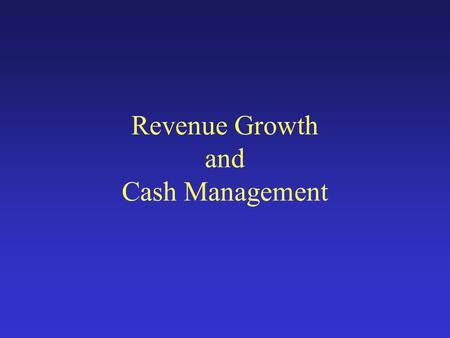 Revenue Growth and Cash Management. What is the Cash Gap? Collection Period Payables Period Inventory Days.