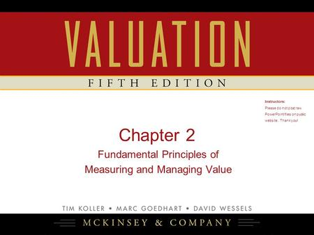Chapter 2 Fundamental Principles of Measuring and Managing Value Instructors: Please do not post raw PowerPoint files on public website. Thank you!