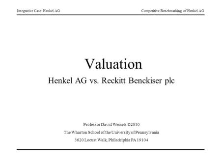 Integrative Case: Henkel AGCompetitive Benchmarking of Henkel AG Valuation Henkel AG vs. Reckitt Benckiser plc Professor David Wessels ©2010 The Wharton.