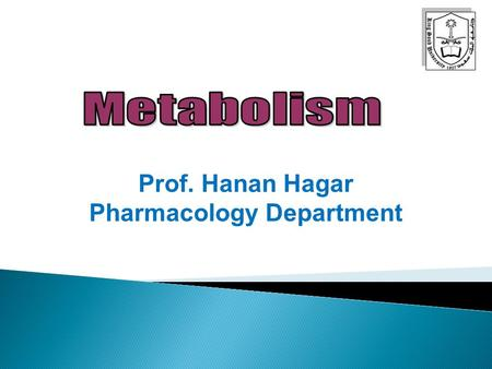 Prof. Hanan Hagar Pharmacology Department By the end of this lecture, students should:  Recognize the importance of biotransformation  Know the different.
