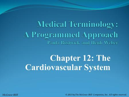 McGraw-Hill © 2013 by The McGraw-Hill Companies, Inc. All rights reserved. Chapter 12: The Cardiovascular System.