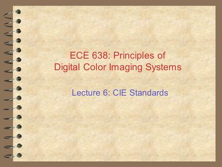 ECE 638: Principles of Digital Color Imaging Systems