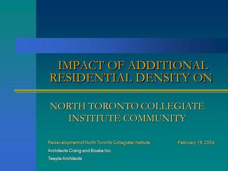 IMPACT OF ADDITIONAL RESIDENTIAL DENSITY ON Redevelopment of North Toronto Collegiate Institute February 19, 2004 Architects Crang and Boake Inc. Teeple.