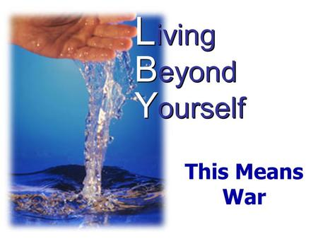 L iving B eyond Y ourself This Means War. Spiritual Warfare.