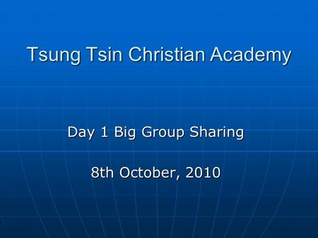 Tsung Tsin Christian Academy Day 1 Big Group Sharing 8th October, 2010.