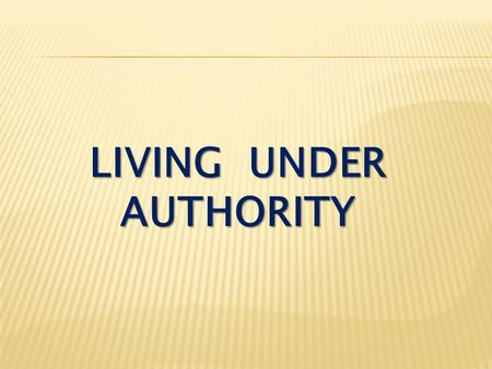 "LIVING UNDER AUTHORITY. Ephesians 6:1-4 Children, obey your parents in the Lord, for this is right. ""Honor your father and mother"" — which is the first."