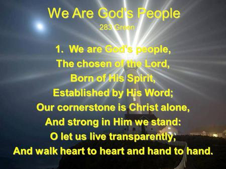 We Are God's People 1. We are God's people, The chosen of the Lord, Born of His Spirit, Established by His Word; Our cornerstone is Christ alone, And strong.