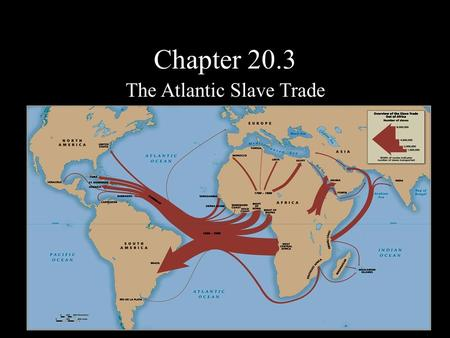 Chapter 20.3 The Atlantic Slave Trade. Causes The Americas – Need for cheap labor source: Sugar and Tobacco – Native Americans (original labor source)