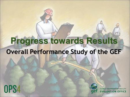 Progress towards Results Overall Performance Study of the GEF.