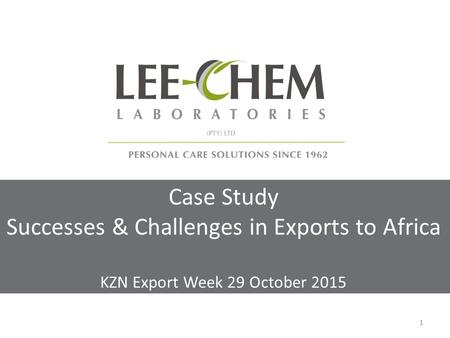 Case Study Successes & Challenges in Exports to Africa KZN Export Week 29 October 2015 1.