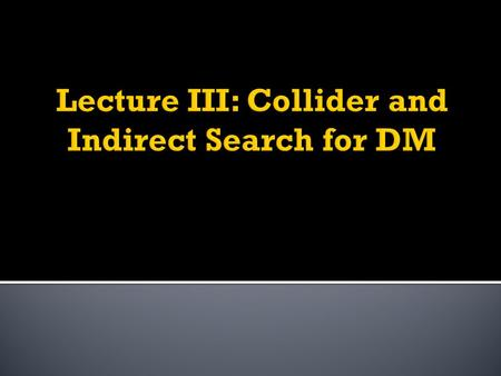 Collider searchIndirect Detection Direct Detection.