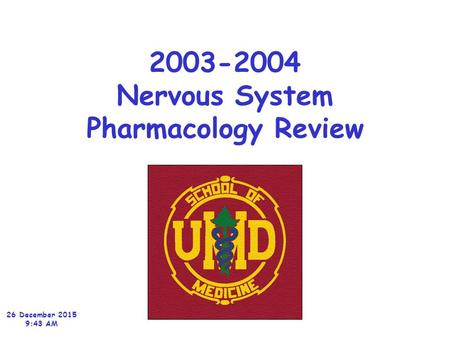 2003-2004 Nervous System Pharmacology Review 26 December 2015 9:45 AM.