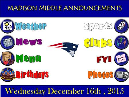 MADISON MIDDLE ANNOUNCEMENTS Wednesday December 16th, 2015.